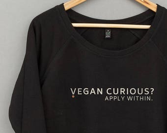 Ethical Vegan Sweater • Vegan Curious? Apply Within • Women's wide neck sweatshirt. People, animal + eco friendly.