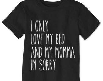 i only love my bed and my momma im sorry