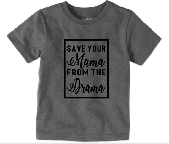 Save Your Mama From The Drama Kids Toddler Tshirt And Baby Bodysuit Hipster Style Fun Funny Graphic Tee Unisex Boys Girls Unique Shirt Etsy Save Your Mama From The Drama Kids Toddler Tshirt And Baby Etsy