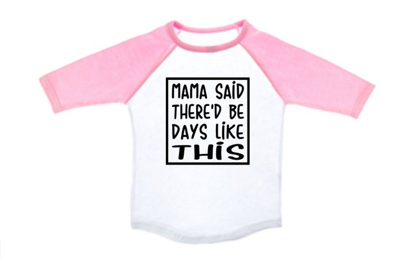 Mama Said There D Be Days Like This Girls Raglan Shirt Etsy