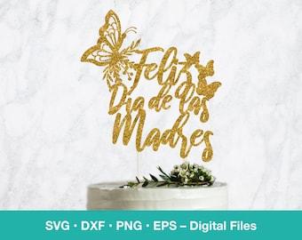 Feliz Dia de las Madres SVG Cake Topper; Butterfly, Mariposa Spanish Card template; svg files for Cricut, Silhouette, Glowforge, laser cut