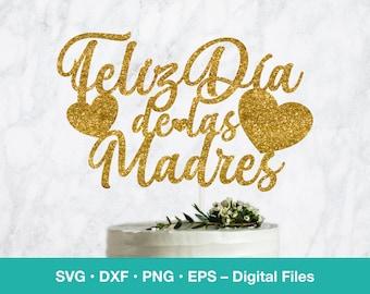 Feliz Dia de las Madres SVG Cake Topper; Spanish Card template; digital download; svg files for Cricut, Silhouette, Glowforge, laser cut