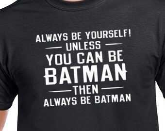 Always Be Yourself Unless You Can Be Batman t-shirt