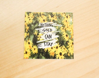Nothing Gold Can Stay Sunflower Sticker