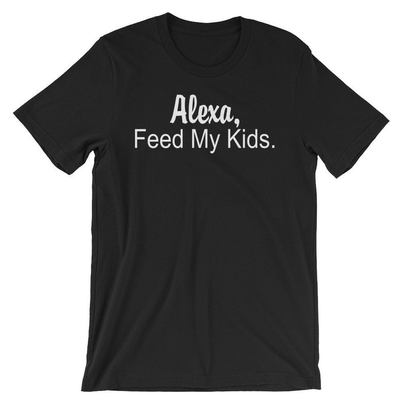 de08b424b Alexa Feed My Kids T-shirt Funny Gifts For Mom Funny Gifts | Etsy