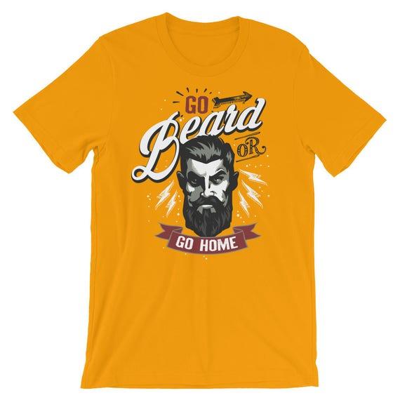 Go BEARD or go HOME T-Shirt Mens funny tee