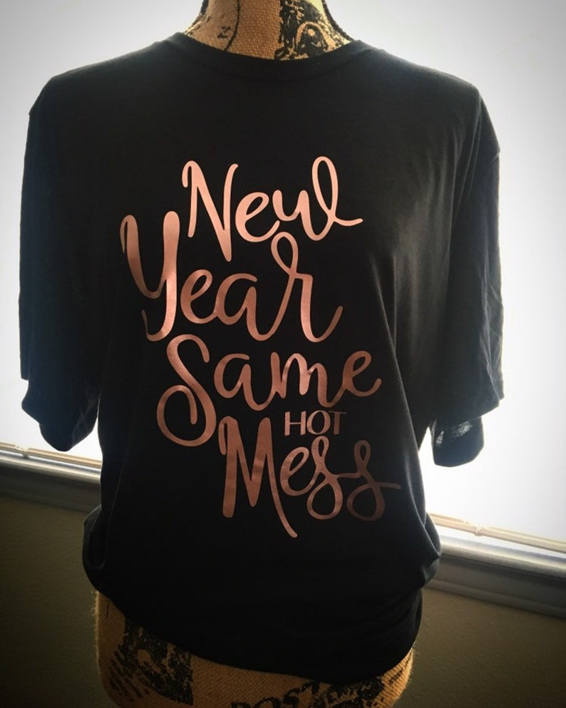 52fcf7543 New Year Same Hot Mess Graphic Tee New Year's Eve Shirt | Etsy