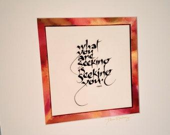 What you are seeking is seeking you- Rumi    - Calligraphy Art