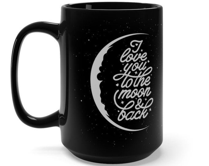 MOON COFFEE MUG - Love You To The Moon and Back Black Coffee Mug