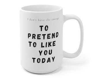 Don't Have The Energy - Sarcastic Quote Mug