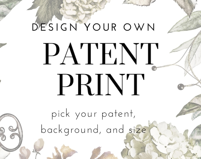 DESIGN YOUR OWN -  Patent Print, Custom Print Made To Your Specifications