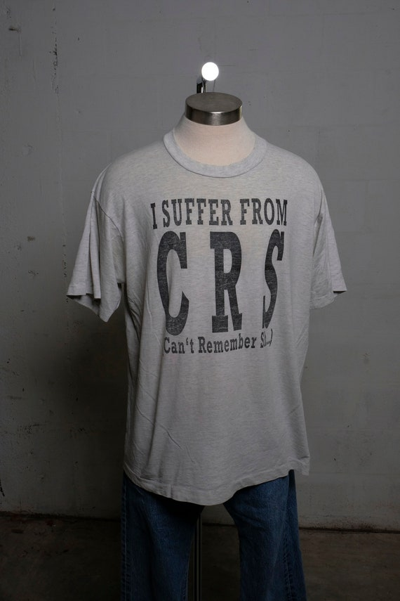 Vintage 90's I Suffer from C.R.S. Can't Remember Sh*t Humor T Shirt Soft! XL