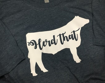 Herd That, cow shirt, steer t-shirt, customized, Triblend, very soft