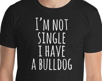 Funny English Bulldog Shirt, I'm Not Single I Have A English Bulldog T-Shirt, Cute English Bulldog Dog Gift