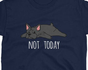 Funny Not Today French Bulldog T-Shirt, Cute French Bulldog Gifts, Frenchie Dog Shirt