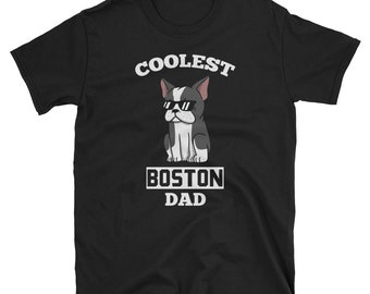 86003f54 Coolest Boston Terrier Dad Shirt, Funny Boston Terrier T-Shirt, Boston  Terrier Dog T Shirt