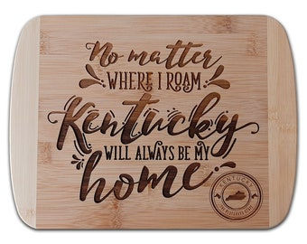 No Matter Where I Roam Kentucky Will Always Be Home Cutting Board • Customized Cutting Board • Great for Kitchen Decor, Weddings, and MORE!