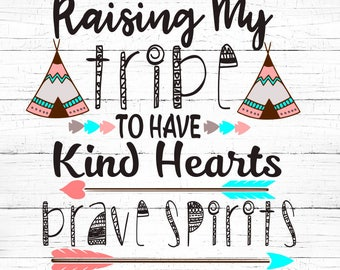 Raising My Tribe to have Kind Hearts Brave Spirits Fierce Minds SVG, Raising My Tribe SVG, Kind Hearts SVG