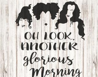 Glorious Morning SVG, Oh Look another Glorious Morning SVG, Sanderson Sisters SVG
