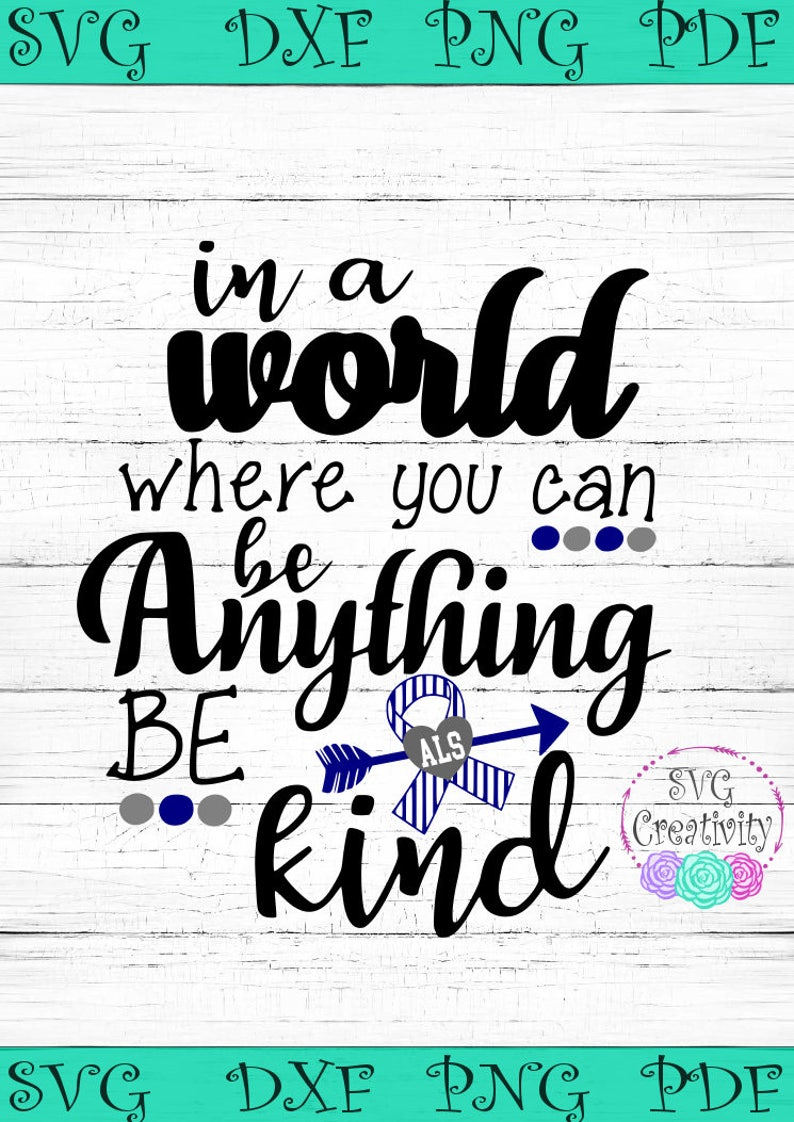 In A World Where you can be Anything Be Kind ALS Awareness SVG, ALS  Awareness Ribbon Svg, Als Be Kind Svg
