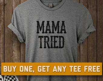 SALE TODAY: Mama Tried T-Shirt, Ladies Unisex Shirt, Southern, Gift Mom Funny Sayings, Sarcastic Tee Short or Long Sleeve Tee