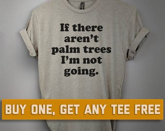 85d57dee3e52 SALE TODAY  It There Aren t Palm Trees I m Not Going T-Shirt