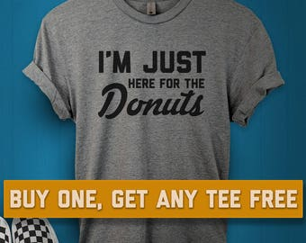 SALE TODAY: I'm Just Here For The Donuts T-Shirt, Ladies Unisex Shirt, Funny Food Tee Short or Long Sleeve Tee