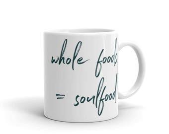 whole foods = soulfood custom mug made in the USA