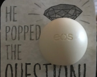 He popped the question eos lip balm