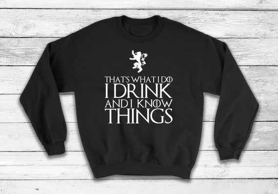 Game of Thrones,That/'s What I Do I Drink and I know Things Unisex Sweatshirt