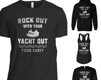 Rock out with Your Yacht Out - T-Shirt / Long Sleeve / Tank / Hoodie