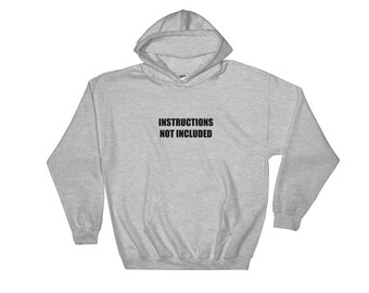 Instructions Not Included Hooded Sweatshirt, Hoodie for men or women