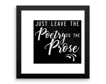 Just Leave The Poetry To The Prose — Framed poster