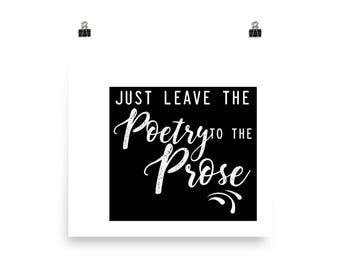 Just Leave The Poetry To The Prose — Unframed Poster