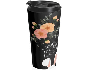 I Work Hard So My Bunny Can Have A Better Life -- Travel Tumbler