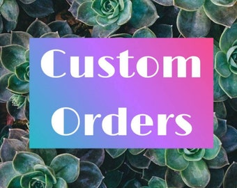 Custom Orders| Message Me First|