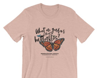 What are gardens without butterflies? - T-Shirt / Environment / Border Wall Protest / National Butterfly Center / Texas / Donate to NRDC