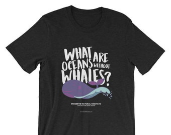 What are oceans without whales? T-Shirt / Political Shirt / Protect Whales / Preserve Oceans / Stop Sonar Seismic Testing / Donate to NRDC