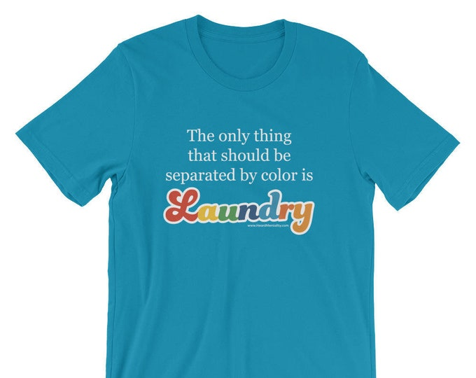 Only Separate Laundry By Color Protect T-shirt / Anti-racist  / Political Shirt / Resistance Wear / #Resist / Donate to ACLU