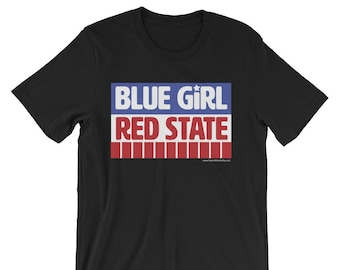 Blue Girl, Red State T-shirt / Resistance Wear / #Resist / Feminist Shirt / Blue States / Democrat / Donate to Planned Parenthood