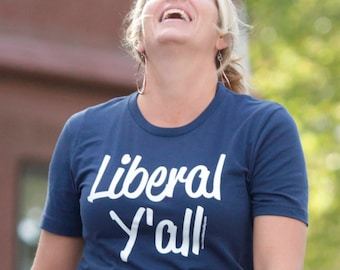 Liberal Y'all Unisex T-shirt / Resistance Wear / #Resist / Southern Slang  / Political Shirt / Liberal T-shirt / Donate to ACLU