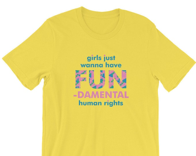girls just wanna have FUN T-Shirt Resistance Wear / Political Shirt / Protest Shirt / Human Rights / Equality / Donate to Planned Parenthood