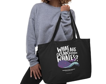What are oceans without whales? Large Organic Eco Tote Bag / Protect Whales / Preserve Oceans / Stop Sonar Seismic Testing / Donate to NRDC
