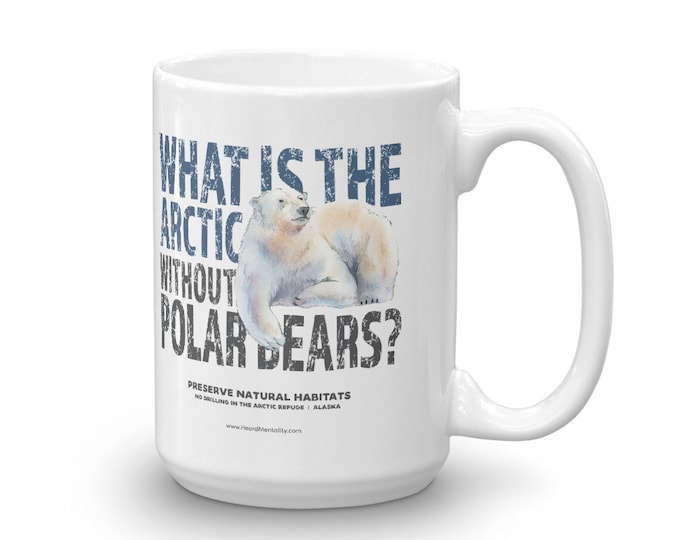 What is the Arctic without polar bears? Mug / Protect the National Arctic Wildlife Refuge / ANWR / Alaska Protest / 2 Sizes / Donate to NRDC