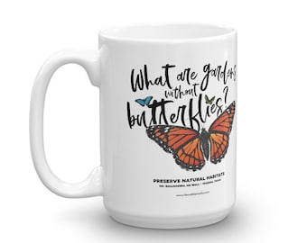 What are gardens without butterflies? Mug / 2 Sizes / Environment / Border Wall Protest / National Butterfly Center / Texas / Donate to NRDC
