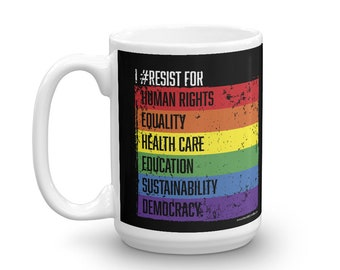 I #Resist For Human Rights Mug - Equality - Health Care - Education - Sustainability - Democracy / Protest / Donate to ACLU / 2 Sizes