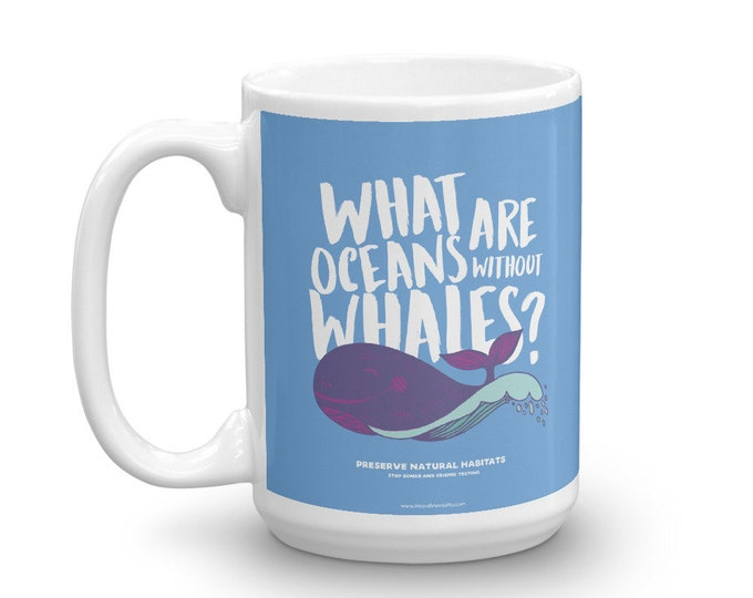 What are oceans without whales? Political Mug / 2 Sizes / Protect Whales / Preserve Oceans / Stop Sonar Seismic Testing / Donate to NRDC