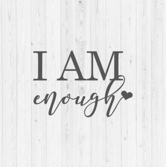 I Am Enough Quote Svg Cut File Svg Cut File Inspirational Etsy