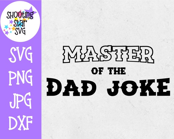 Master Of The Dad Joke Svg Father S Day Svg Etsy