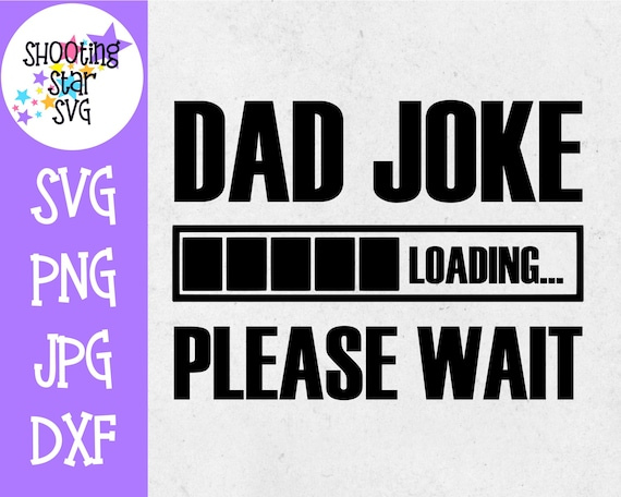 instant download dxf jpg png eps father/'s day dad joke for Cricut /& Cameo Silhouette Dad joke loading SVG Cut file